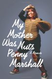 Penny Marshall's My Mother Was Nuts book